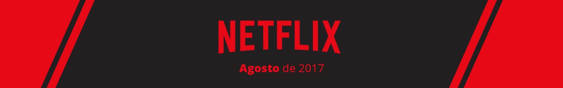 15 Estreias da Netflix de Agosto de 2017