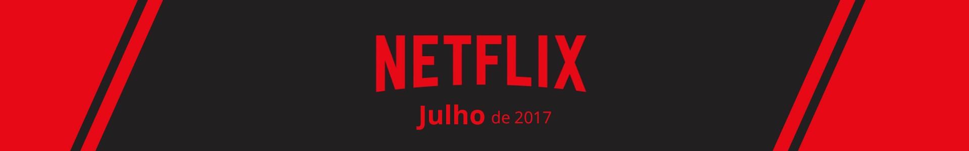 15 Estreias da Netflix de Julho de 2017