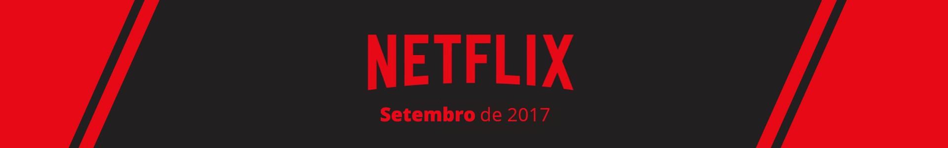 15 Estreias da Netflix de Setembro de 2017