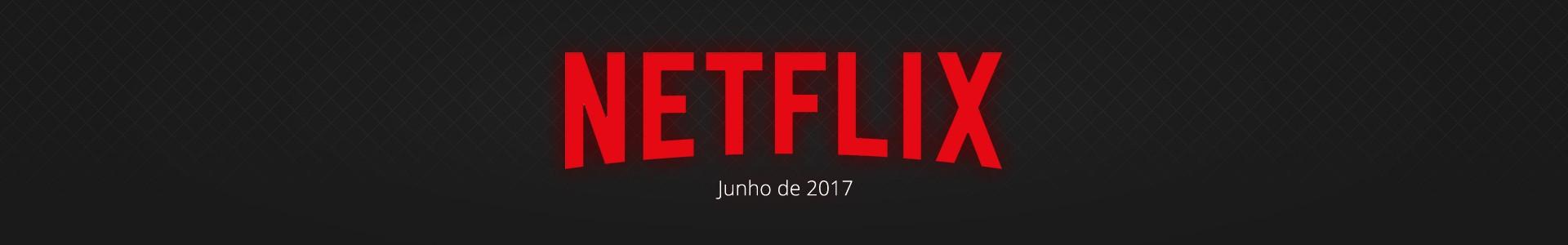 Próximas estreias de séries da Netflix de junho de 2017