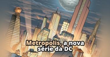 Metropolis: A nova série do Super-Homem dos criadores de Gotham