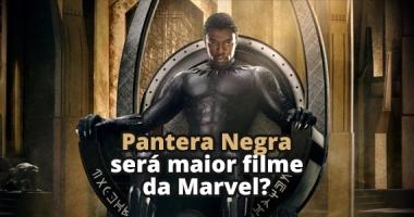Pantera Negra pode ser o maior filme da Marvel em bilheterias